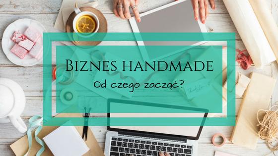 Biznes Handmade- od czego zacząć?